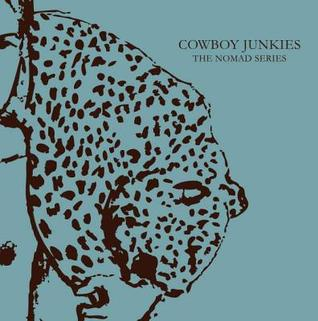Cowboy Junkies: The Nomad Series Michael Timmins