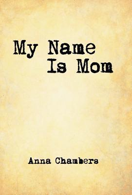 My Name Is Mom  by  Anna Chambers