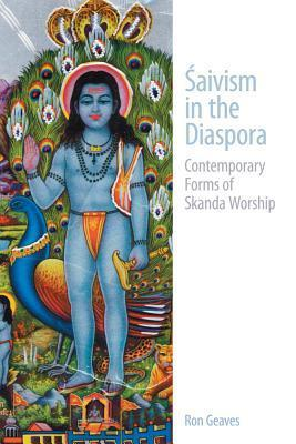 Saivism in the Diaspora: Contemporary Forms of Skanda Worship  by  Ron Geaves
