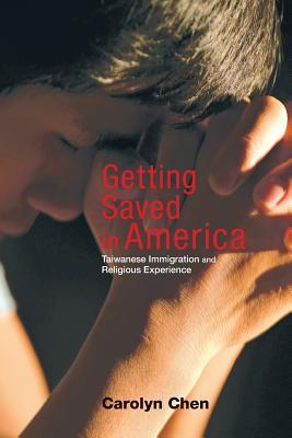 Getting Saved in America: Taiwanese Immigration and Religious Experience Carolyn Chen