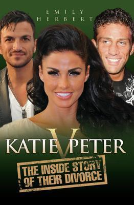 Katie V. Peter: The Inside Story of Their Divorce  by  Emily Herbert