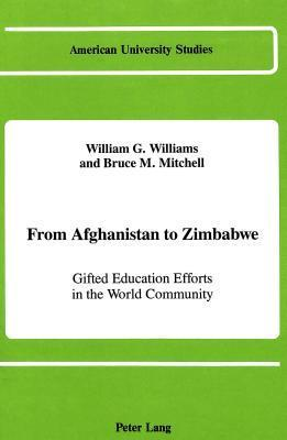 From Afghanistan to Zimbabwe: Gifted Education Efforts in the World Community  by  William Grant Williams