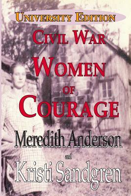 University Edition, Civil War Women of Courage Meredith I. Anderson