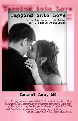 Tapping Into Love: From Pushover-To-Goddess in 12 Simple Principles  by  Laurel Lee MC