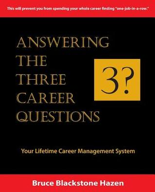 Answering the Three Career Questions: Your Lifetime Career Management System  by  Bruce Blackstone Hazen