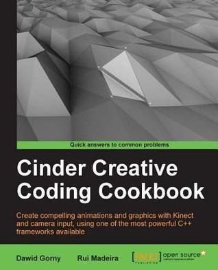 Cinder Creative Coding Cookbook  by  Dawid Gorny