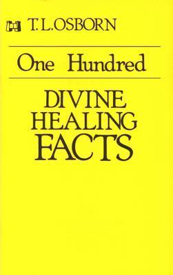 One Hundred Divine Healing Facts  by  T.L. Osborn
