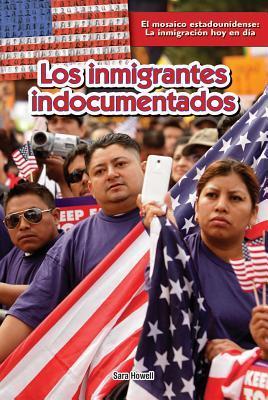 Los Inmigrantes Indocumentados  by  Sara Howell