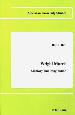 Wright Morris: Memory And Imagination Roy K. Bird