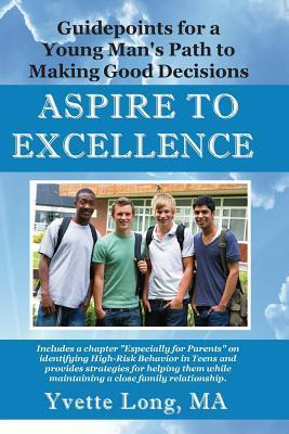 Aspire to Excellence: Guidepoints for a Young Mans Path to Making Good Decisions  by  Yvette Long