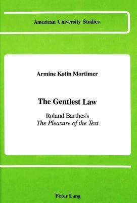 The Gentlest Law: Roland Barthess the Pleasure of the Text  by  Armine Kotin Mortimer