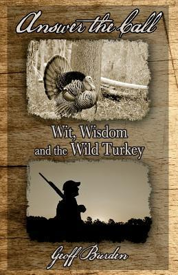 Answer the Call: Wit, Wisdom and the Wild Turkey  by  Geoff Burden