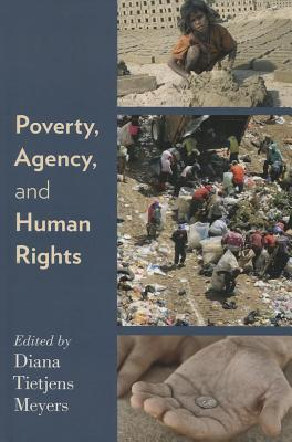 Poverty, Agency, and Human Rights Diana Tietjens Meyers