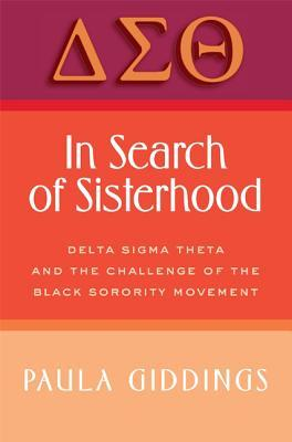 In Search of Sisterhood: Delta Sigma Theta and the Challenge of the Black Sorority Movement  by  Paula J. Giddings