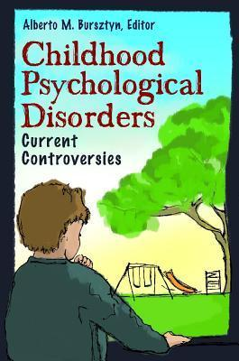 Childhood Psychological Disorders: Current Controversies Alberto M. Bursztyn