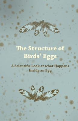 The Structure of Birds Eggs - A Scientific Look at What Happens Inside an Egg  by  Anonymous