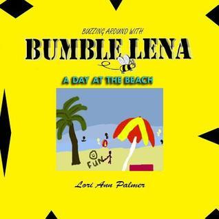 Buzzing Around with Bumble Lena: A Day at the Beach  by  Lori Ann Mayo