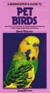A Birdkeepers Guide To Pet Birds  by  David Alderton