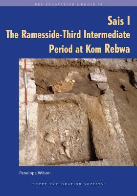 Sais I Ramesside 3rd Intermediate Period at Kom Rebwa  by  Penelope Wilson