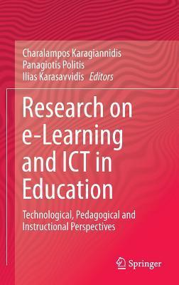 Research on E-Learning and Ict in Education: Technological, Pedagogical and Instructional Perspectives  by  Charalampos Karagiannidis