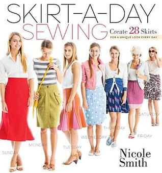 Skirt-A-Day Sewing: Create 28 Skirts for a Unique Look Every Day Nicole Smith