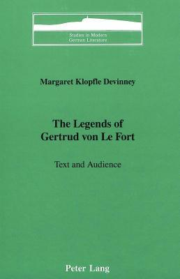The Legends of Gertrud Von Le Fort: Text and Audience Margaret Klopfle Devinney