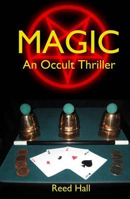 Magic: An Occult Thriller  by  Reed Hall