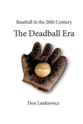 The Deadball Era Don Lankiewicz