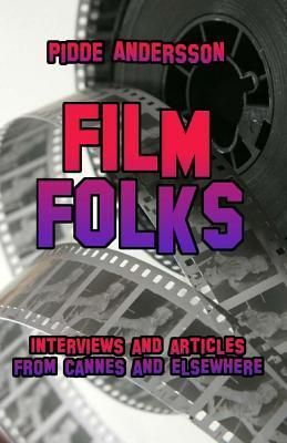 Film Folks: Interviews and Articles from Cannes and Elsewhere Pidde Andersson