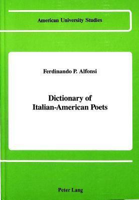 Dictionary Of Italian American Poets  by  Ferdinando P. Alfonsi