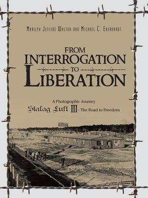 From Interrogation to Liberation: A Photographic Journey Stalag Luft III - The Road to Freedom Marilyn Walton