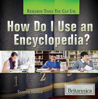 How Do I Use an Encyclopedia? Suzanne Weinick