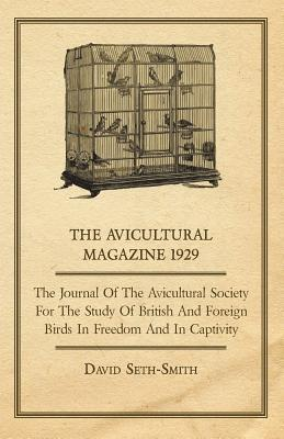 The Avicultural Magazine 1929 - The Journal of the Avicultural Society for the Study of British and Foreign Birds in Freedom and in Captivity  by  David Seth-Smith