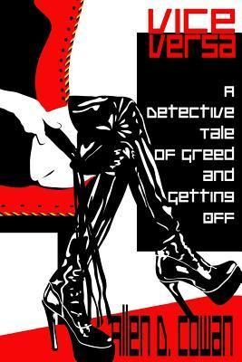 Vice Versa: A Detective Tale of Greed and Getting Off  by  Allen D. Cowan