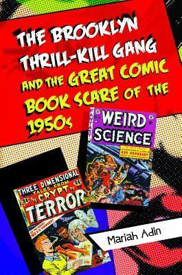 The Brooklyn Thrill-Kill Gang and the Great Comic Book Scare of the 1950s  by  Mariah Adin