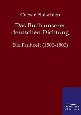 Das Buch Unserer Deutschen Dichtung Caesar Flaischlen
