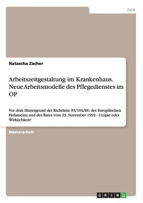 Arbeitszeitgestaltung Im Krankenhaus. Neue Arbeitsmodelle Des Pflegedienstes Im Op  by  Natascha Zacher