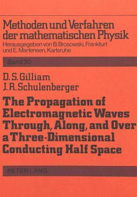 The Propagation of Electromagnetic Waves Through, Along and Over a Three-Dimensional Conducting Half Space: Em Waves Over a Conducting Earth  by  David S. Gilliam