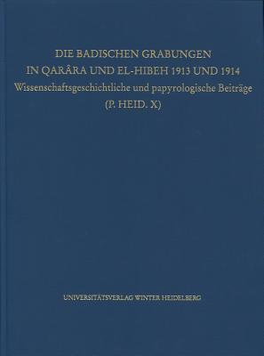 Die Badischen Grabungen in Qarara Und El-Hibeh 1913 Und 1914: Wissenschaftsgeschichtliche Und Papyrologische Beitrage  by  Wolfgang Habermann