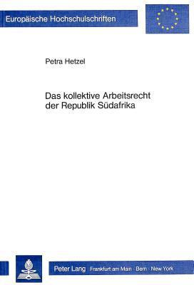 Das Kollektive Arbeitsrecht Der Republik Suedafrika  by  Petra Hetzel