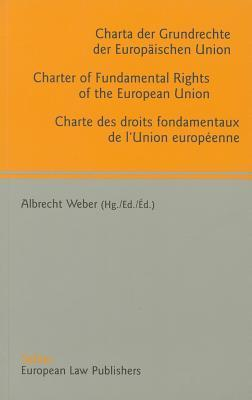 Charter of Fundamental Rights of the European Union - Charta Der Grundrechte Der Europaischen Union - Charte Des Droits Fondamentaux del Union Europ Ene Albrecht Weber