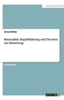Bisexualitat. Begriffsklarung Und Theorien Zur Entstehung Jenny Moder