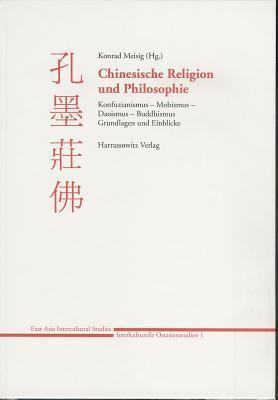 Chinesische Religion Und Philosophie: Konfuzianismus - Mohismus - Daoismus - Buddhismus: Grundlagen Und Einblicke  by  Konrad Meisig