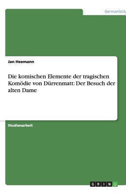 Die Komischen Elemente Der Tragischen Komodie Von Durrenmatt: Der Besuch Der Alten Dame Jan Heemann