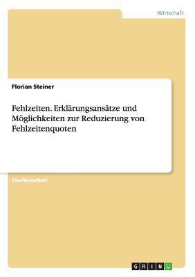 Fehlzeiten. Erklarungsansatze Und Moglichkeiten Zur Reduzierung Von Fehlzeitenquoten Florian Steiner