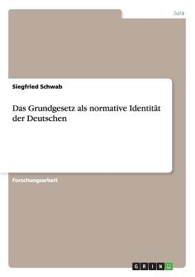 Das Grundgesetz ALS Normative Identitat Der Deutschen  by  Siegfried Schwab