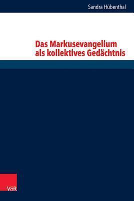 Das Markusevangelium ALS Kollektives Gedachtnis Sandra Hubenthal