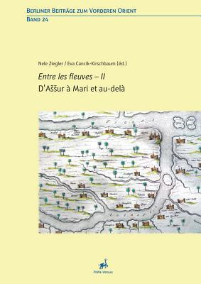 DAssur a Mari Et Au-Dela - Entre Les Fleuves - II  by  Eva Cancikkirschbaum