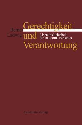 Gerechtigkeit Und Verantwortung: Liberale Gleichheit Fur Autonome Personen Bernd Ladwig