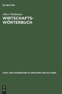 Wirtschaftsworterbuch: Arabisch-Deutsch. Deutsch-Arabisch Albert Waldmann